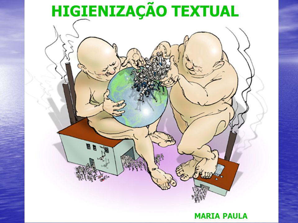 HIGIENIZAÇÃO TEXTUAL HIGIENIZAÇÃO TEXTUAL Maria Paula MARIA PAULA