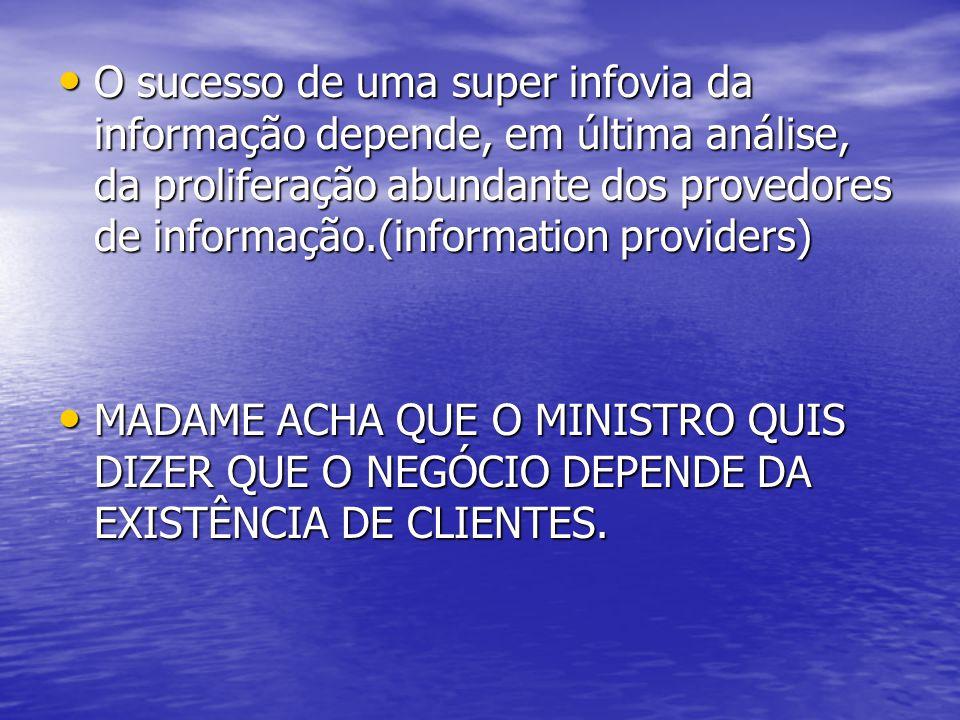 O sucesso de uma super infovia da informação depende, em última análise, da proliferação abundante dos provedores de informação.(information providers)