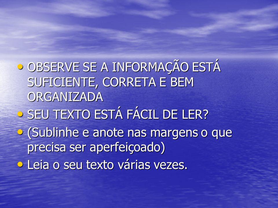 OBSERVE SE A INFORMAÇÃO ESTÁ SUFICIENTE, CORRETA E BEM ORGANIZADA
