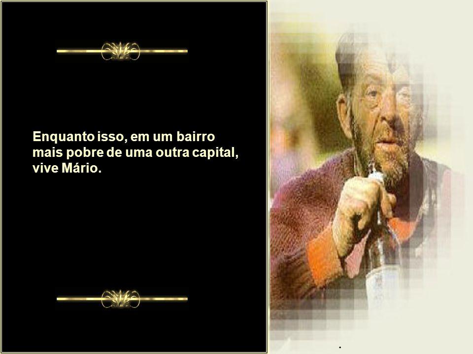 Enquanto isso, em um bairro mais pobre de uma outra capital, vive Mário.