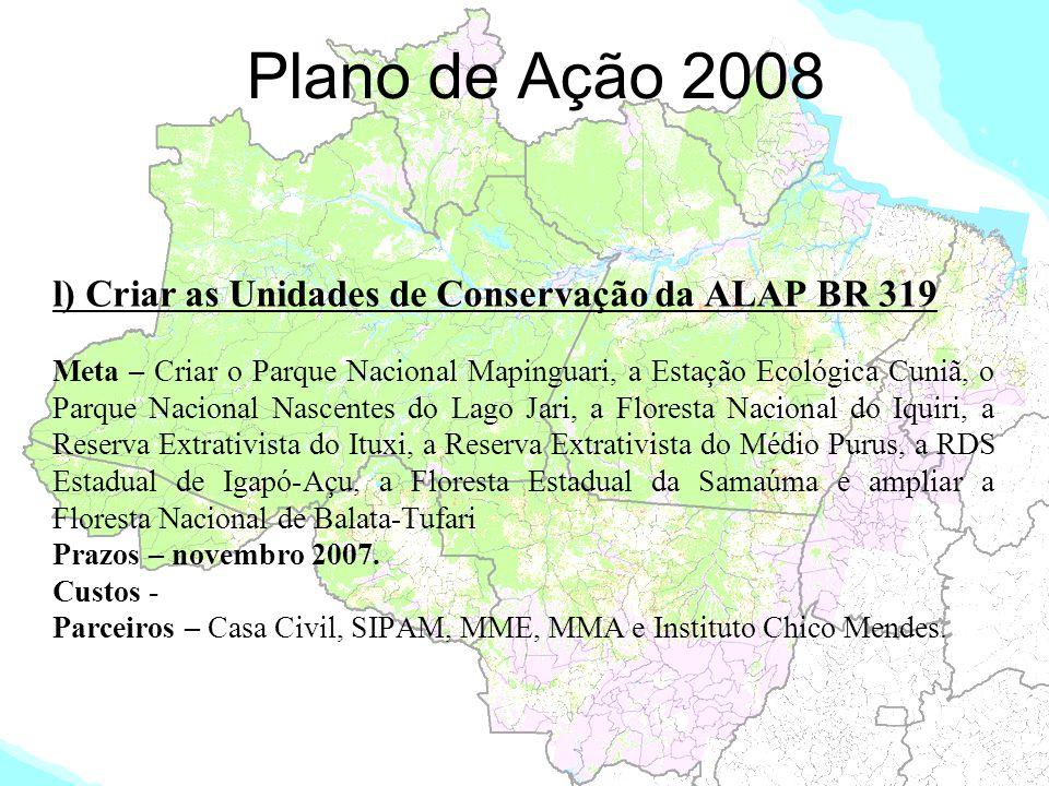 Plano de Ação 2008 l) Criar as Unidades de Conservação da ALAP BR 319