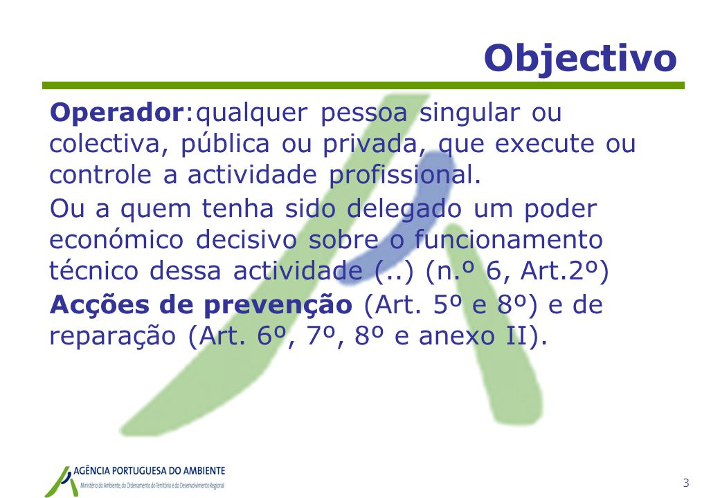 Objectivo Operador:qualquer pessoa singular ou colectiva, pública ou privada, que execute ou controle a actividade profissional.