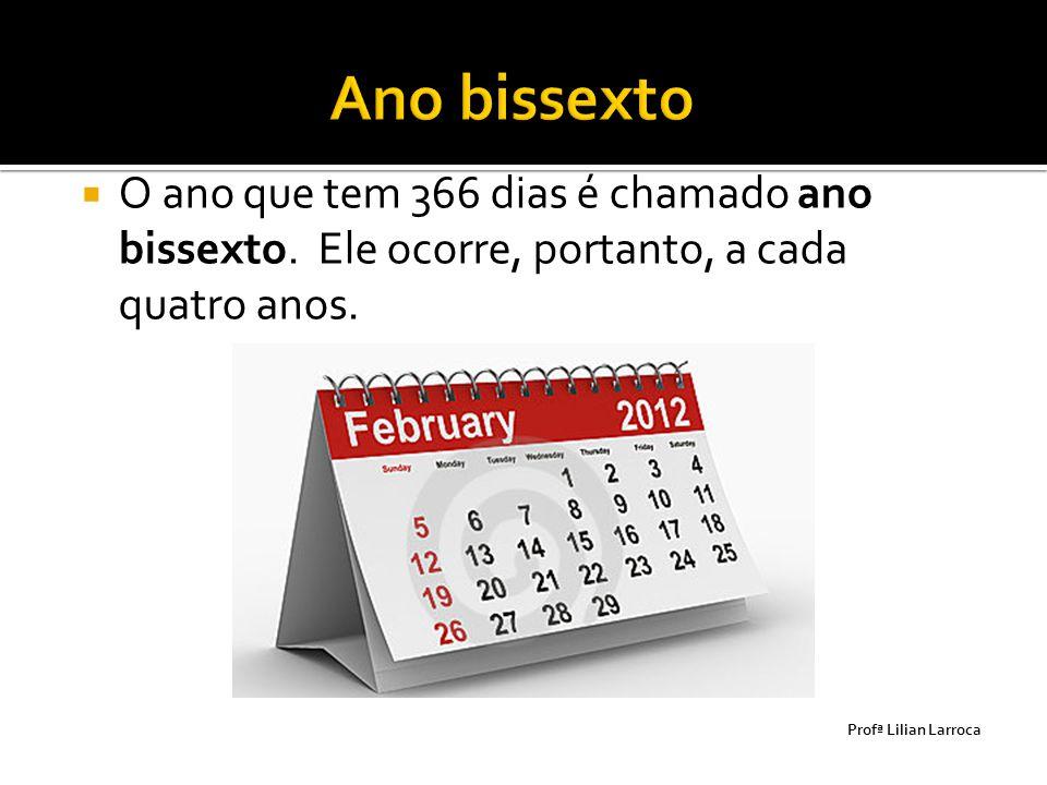 Ano bissexto O ano que tem 366 dias é chamado ano bissexto. Ele ocorre, portanto, a cada quatro anos.