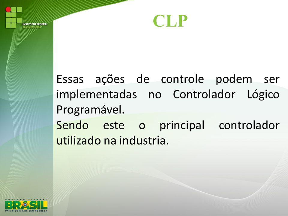 CLP Essas ações de controle podem ser implementadas no Controlador Lógico Programável.