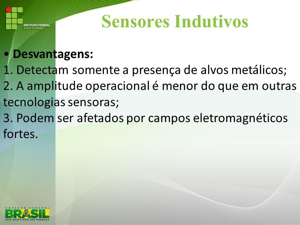 Sensores Indutivos • Desvantagens: