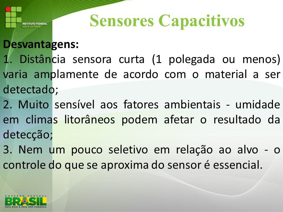 Sensores Capacitivos Desvantagens: