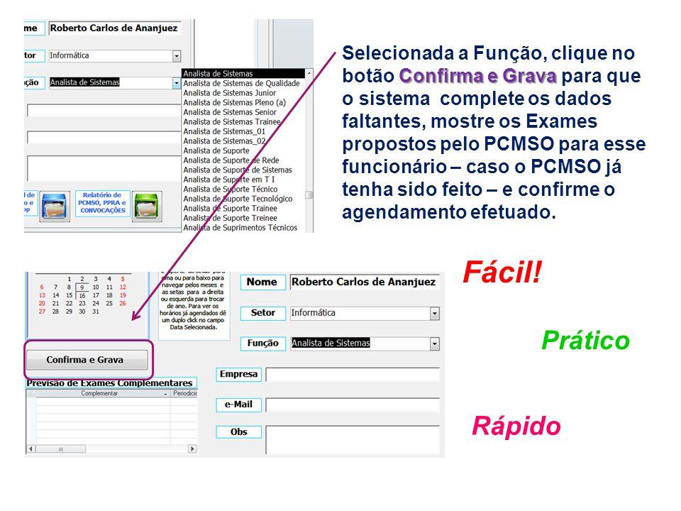 Selecionada a Função, clique no botão Confirma e Grava para que o sistema complete os dados faltantes, mostre os Exames propostos pelo PCMSO para esse funcionário – caso o PCMSO já tenha sido feito – e confirme o agendamento efetuado.
