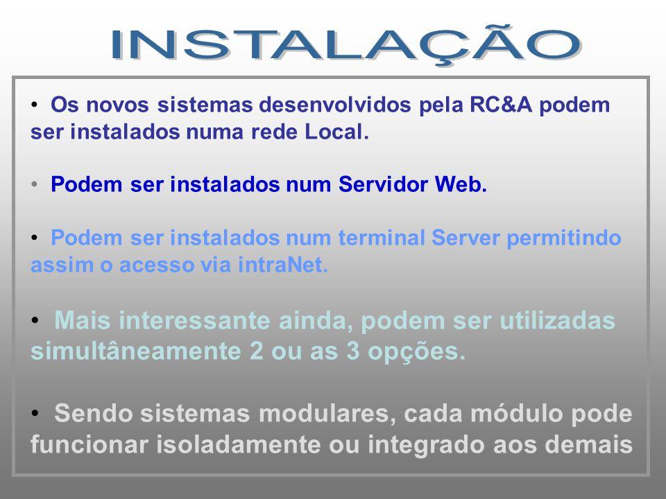 INSTALAÇÃO Os novos sistemas desenvolvidos pela RC&A podem ser instalados numa rede Local. Podem ser instalados num Servidor Web.