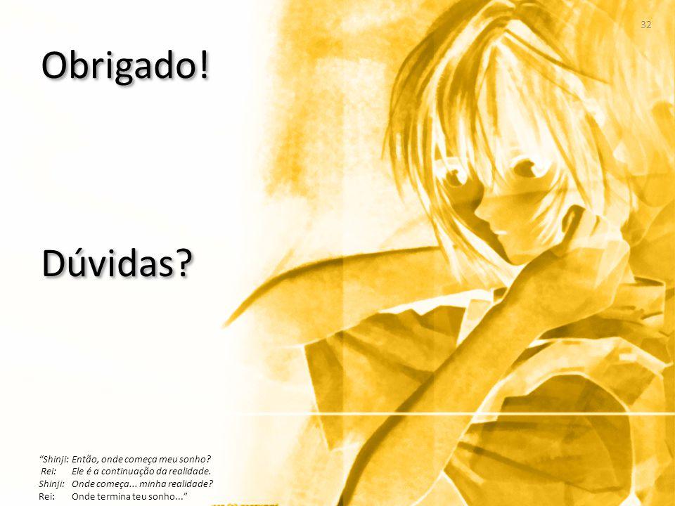 Obrigado! Dúvidas Shinji: Então, onde começa meu sonho Rei: Ele é a continuação da realidade. Shinji: Onde começa... minha realidade
