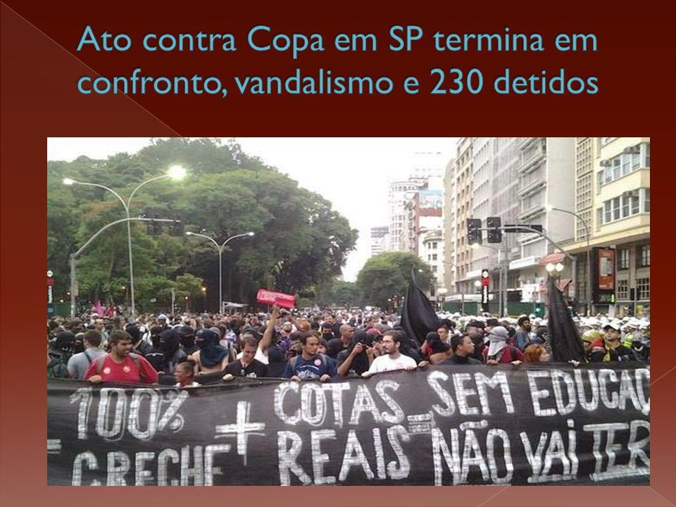Ato contra Copa em SP termina em confronto, vandalismo e 230 detidos