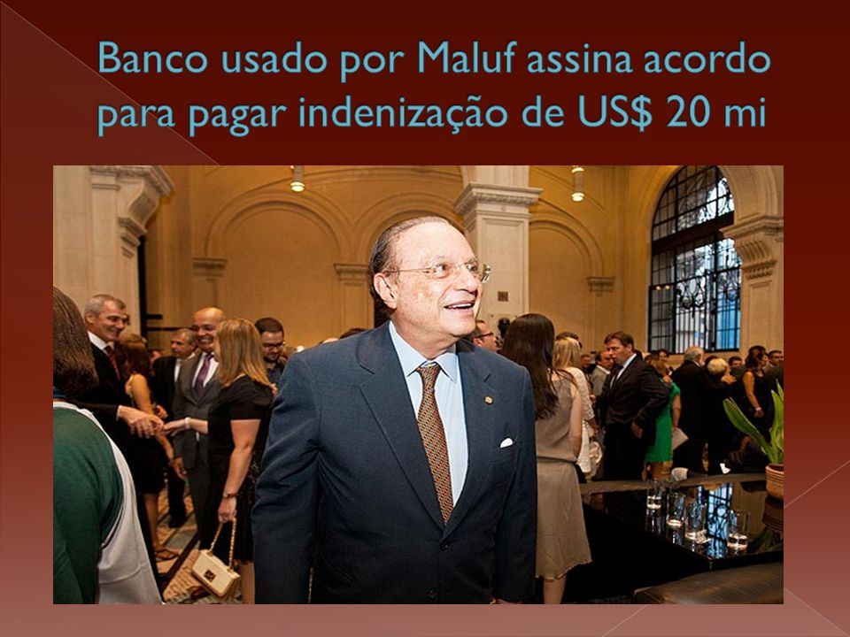 Banco usado por Maluf assina acordo para pagar indenização de US$ 20 mi