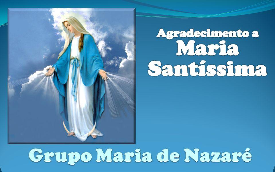 Agradecimento a Maria Santíssima Grupo Maria de Nazaré