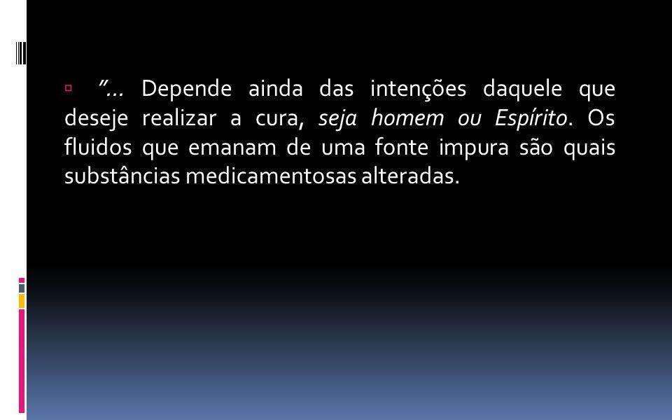 ... Depende ainda das intenções daquele que deseje realizar a cura, seja homem ou Espírito.