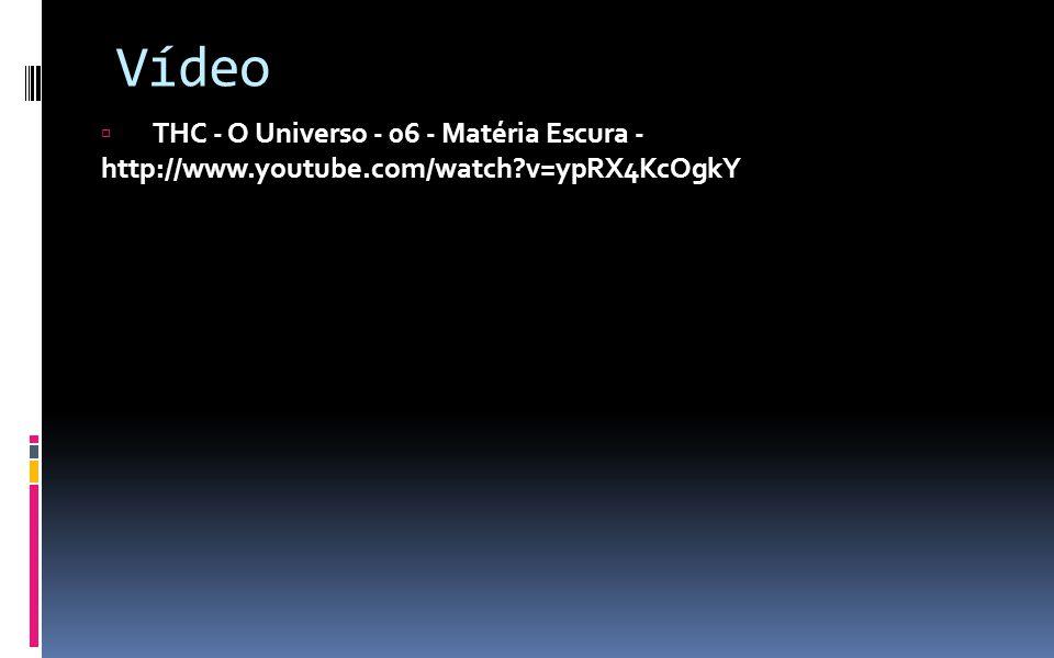 Vídeo THC - O Universo - 06 - Matéria Escura - http://www.youtube.com/watch v=ypRX4KcOgkY