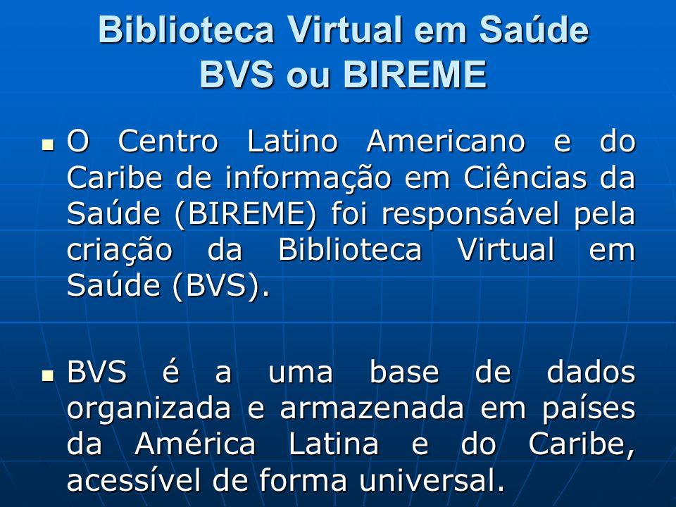 Biblioteca Virtual em Saúde BVS ou BIREME