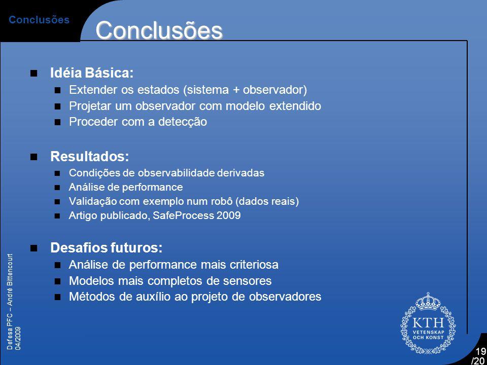 Conclusões Idéia Básica: Resultados: Desafios futuros:
