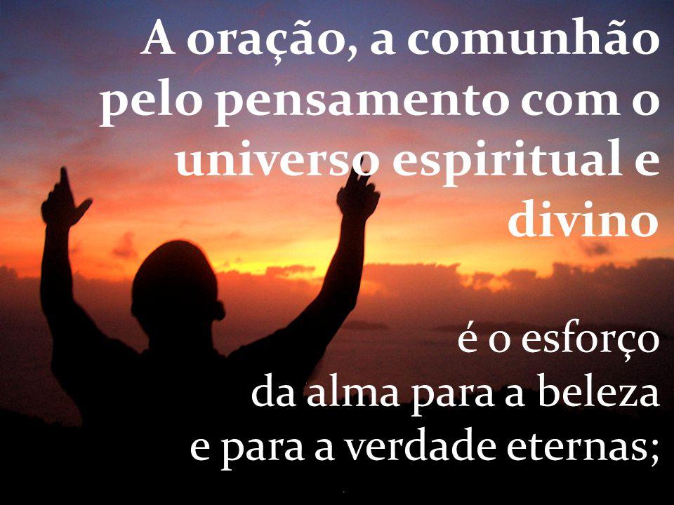A oração, a comunhão pelo pensamento com o universo espiritual e divino