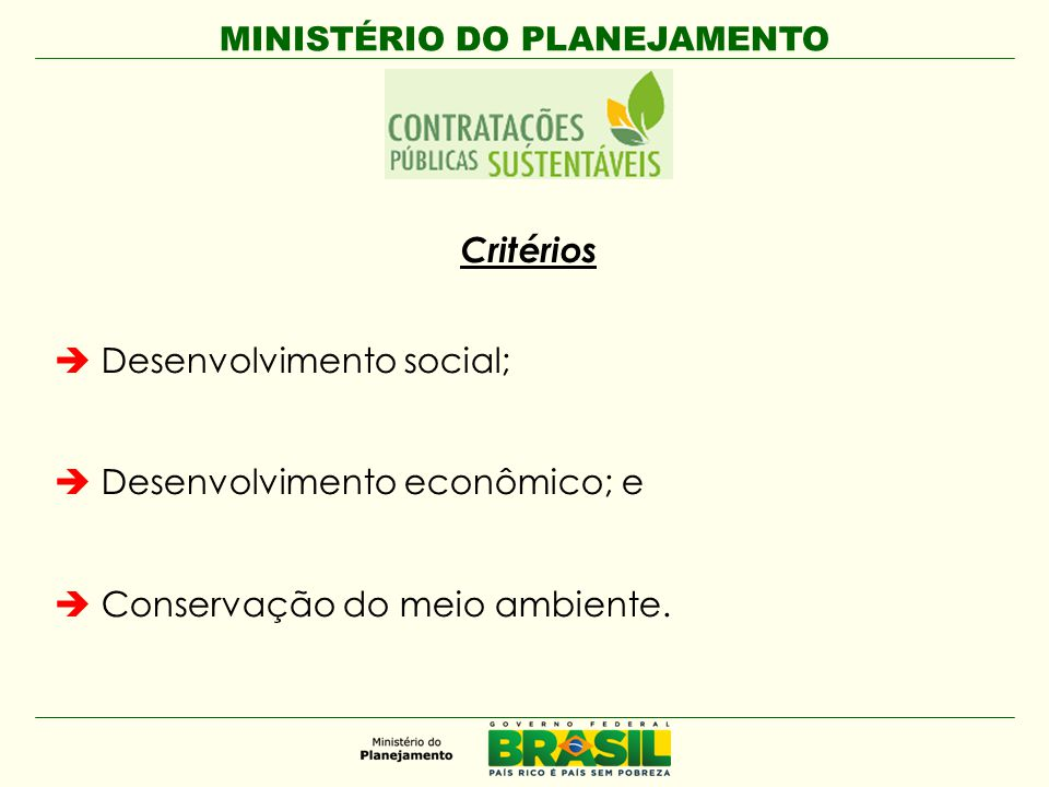 Critérios Desenvolvimento social; Desenvolvimento econômico; e Conservação do meio ambiente.