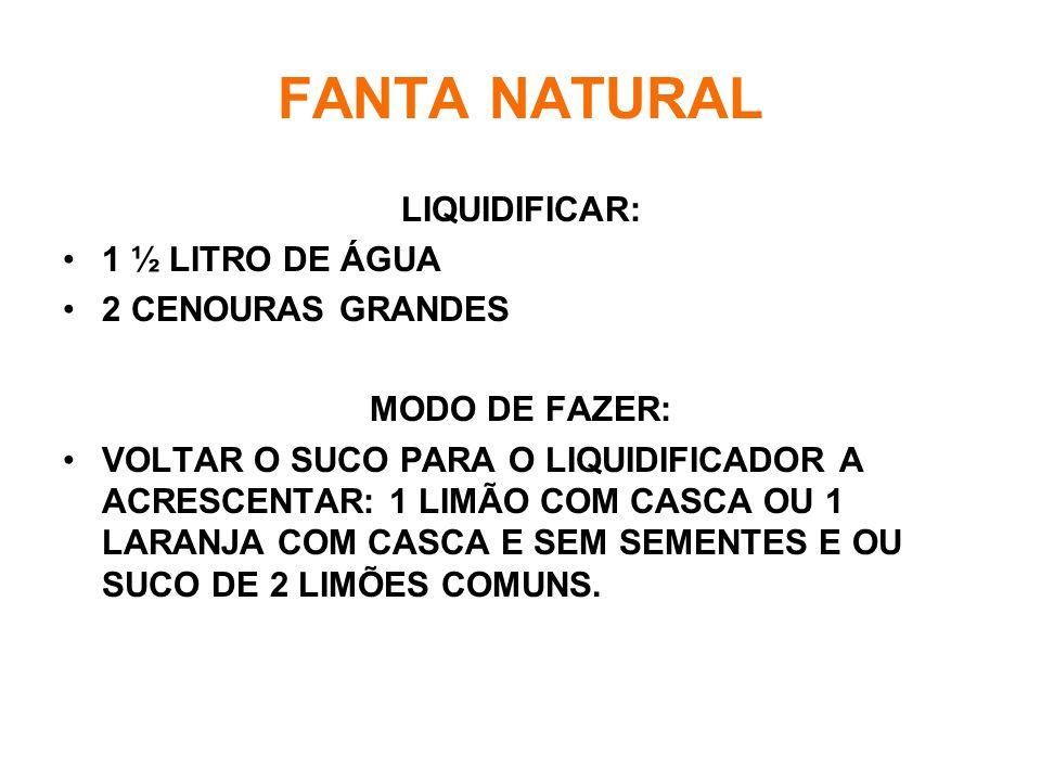 FANTA NATURAL LIQUIDIFICAR: 1 ½ LITRO DE ÁGUA 2 CENOURAS GRANDES