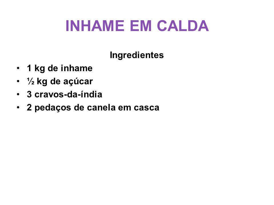 INHAME EM CALDA Ingredientes 1 kg de inhame ½ kg de açúcar