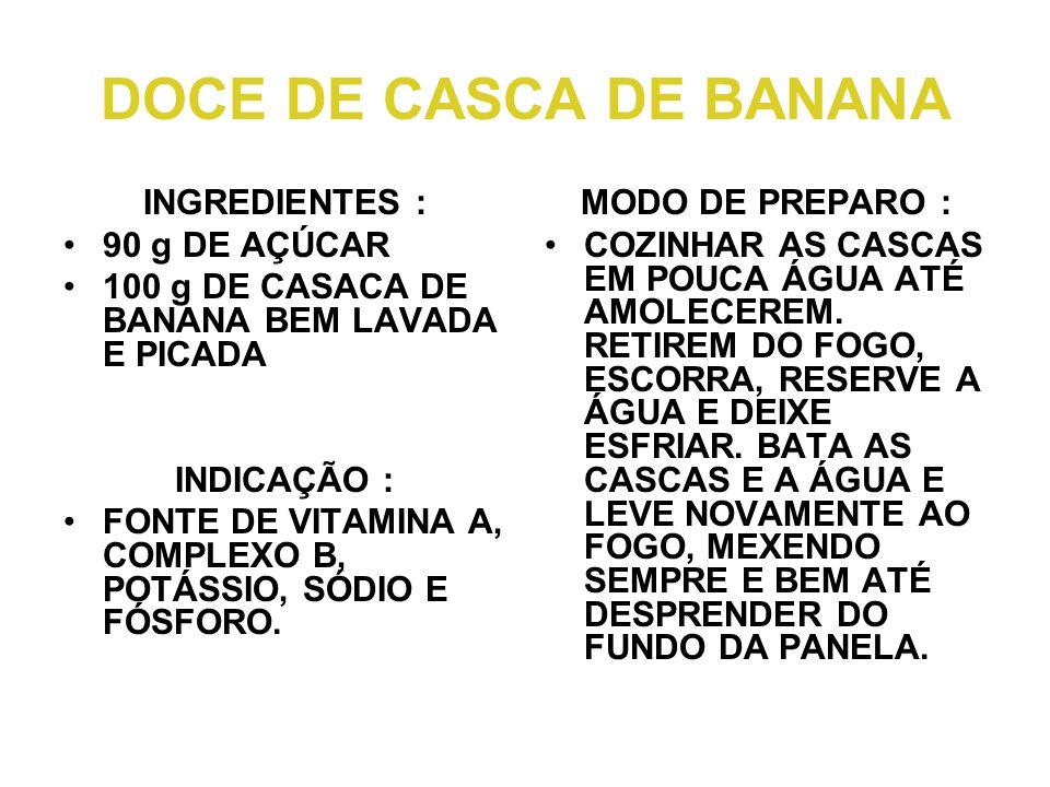 DOCE DE CASCA DE BANANA INGREDIENTES : 90 g DE AÇÚCAR