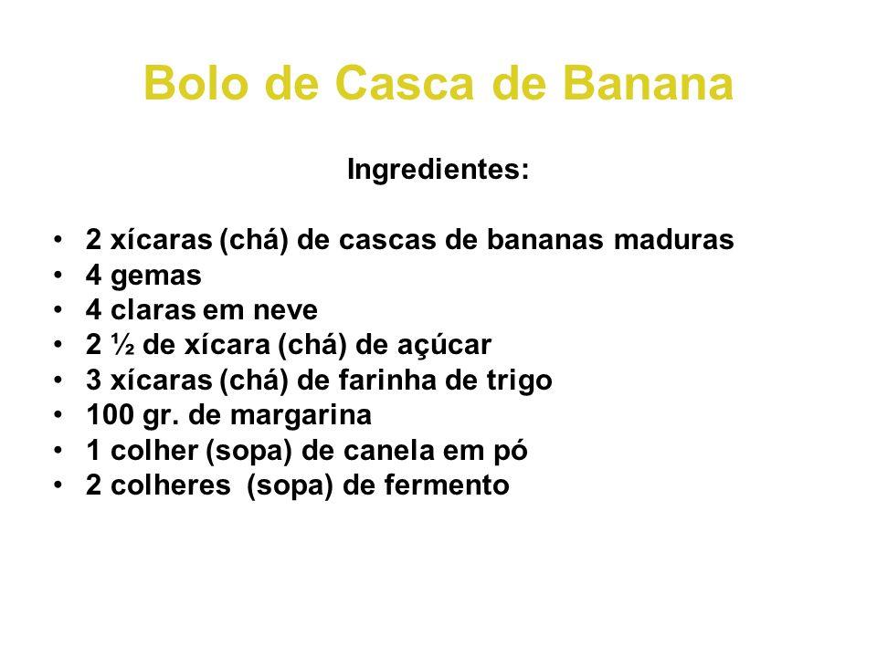 Bolo de Casca de Banana Ingredientes: