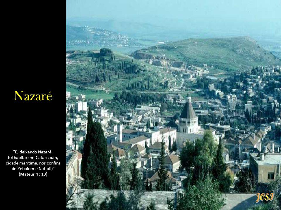 Nazaré E, deixando Nazaré, foi habitar em Cafarnaum, cidade marítima, nos confins de Zebulom e Naftali; (Mateus 4 : 13)