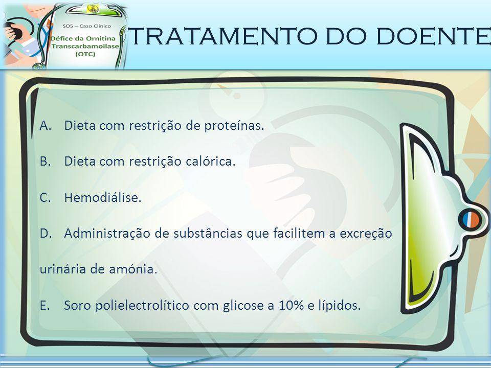 tratamento do doente Dieta com restrição de proteínas.