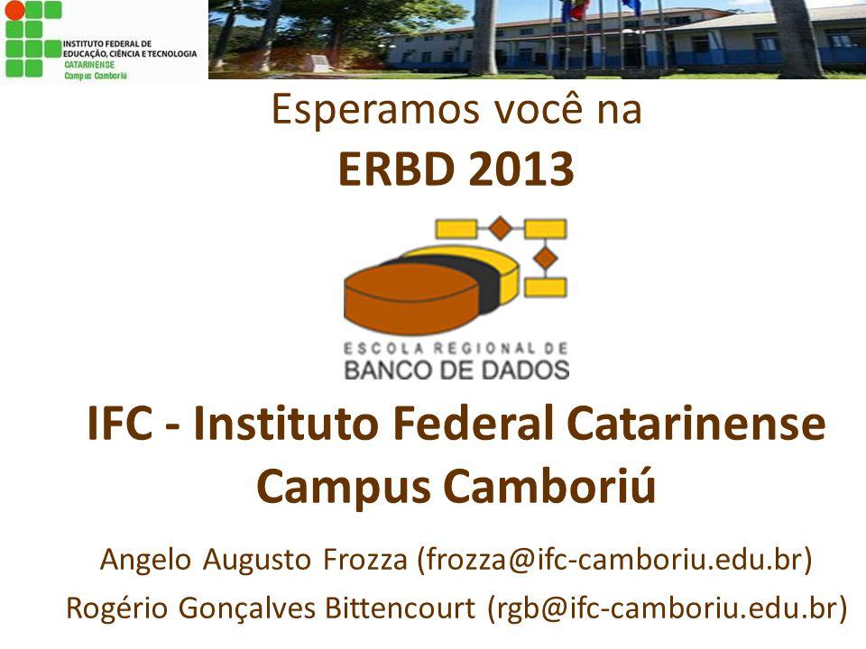 Esperamos você na ERBD 2013 IFC - Instituto Federal Catarinense Campus Camboriú