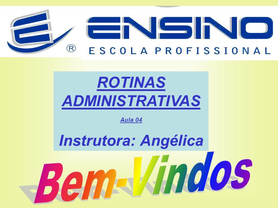 ROTINAS ADMINISTRATIVAS Instrutora: Angélica