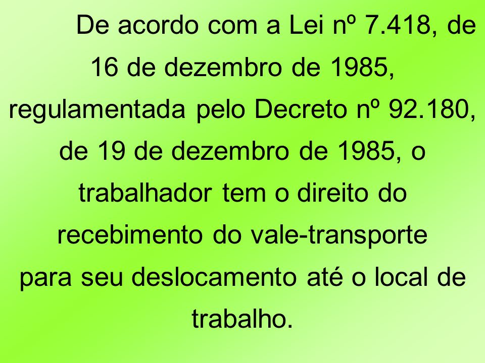 De acordo com a Lei nº 7.418, de 16 de dezembro de 1985,