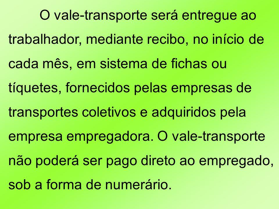 O vale-transporte será entregue ao trabalhador, mediante recibo, no início de cada mês, em sistema de fichas ou tíquetes, fornecidos pelas empresas de transportes coletivos e adquiridos pela empresa empregadora.