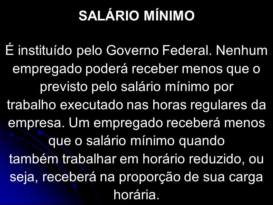 SALÁRIO MÍNIMO É instituído pelo Governo Federal. Nenhum empregado poderá receber menos que o previsto pelo salário mínimo por.