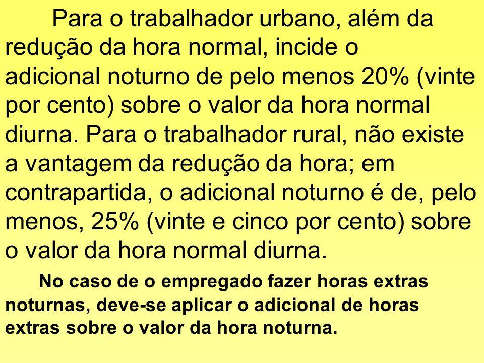 Para o trabalhador urbano, além da redução da hora normal, incide o