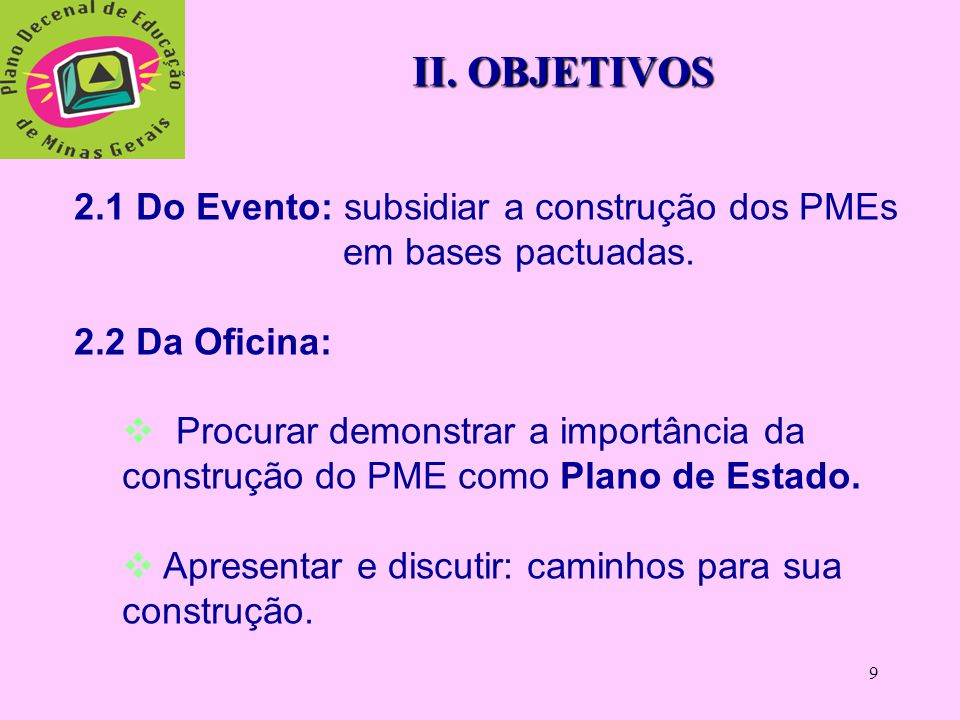 II. OBJETIVOS 2.1 Do Evento: subsidiar a construção dos PMEs