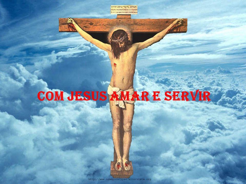 COM JESUS AMAR E SERVIR