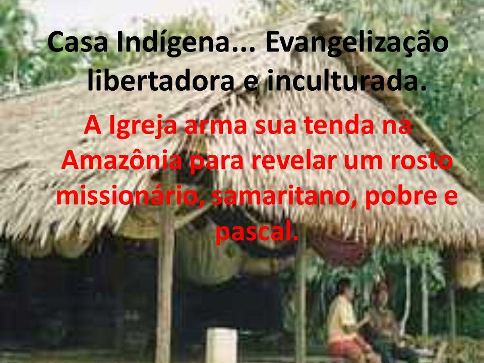 Casa Indígena... Evangelização libertadora e inculturada.