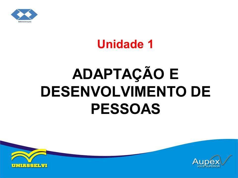 Unidade 1 ADAPTAÇÃO E DESENVOLVIMENTO DE PESSOAS