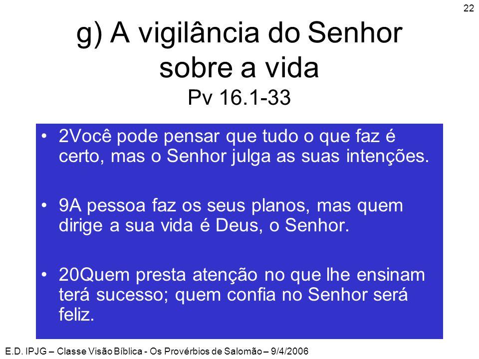 g) A vigilância do Senhor sobre a vida Pv 16.1-33