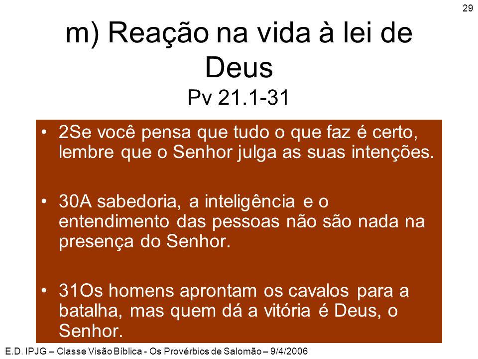 m) Reação na vida à lei de Deus Pv 21.1-31
