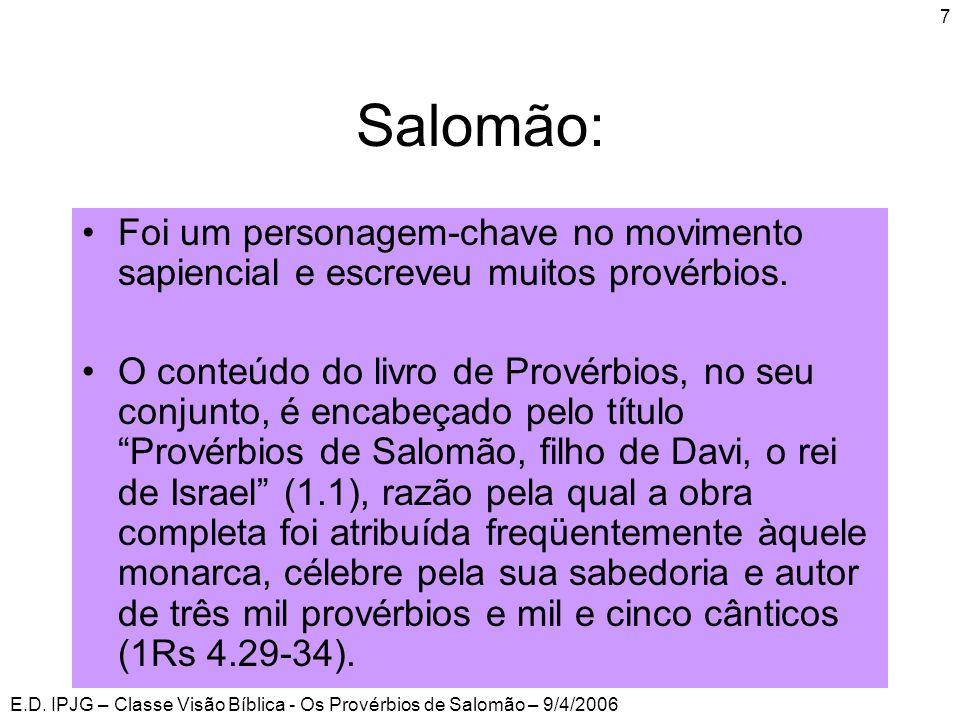 Salomão: Foi um personagem-chave no movimento sapiencial e escreveu muitos provérbios.