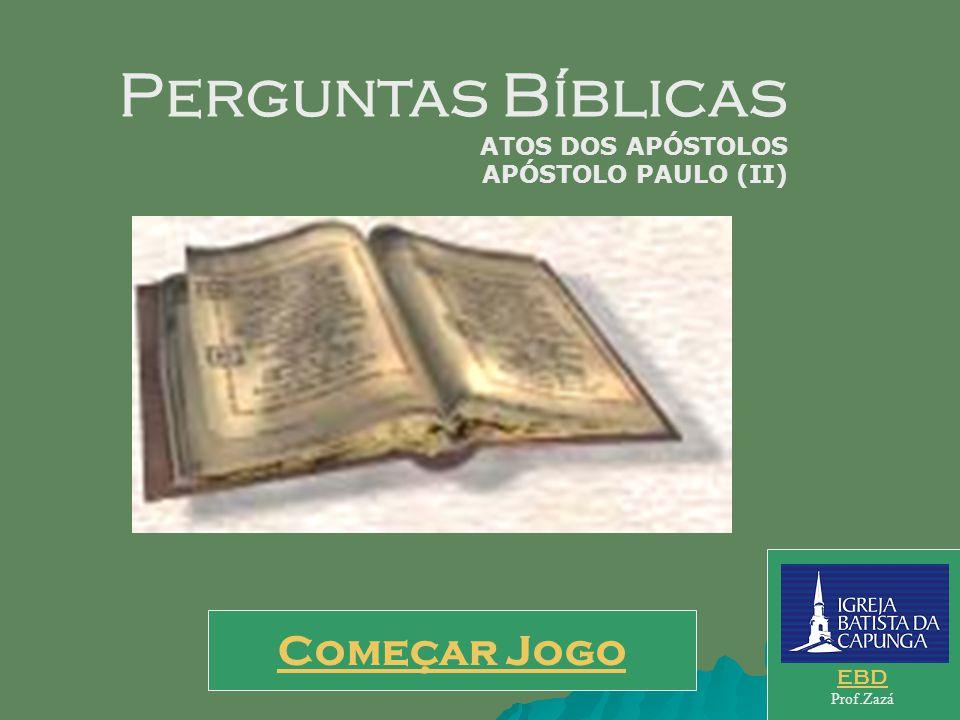 Perguntas Bíblicas Começar Jogo ATOS DOS APÓSTOLOS APÓSTOLO PAULO (II)