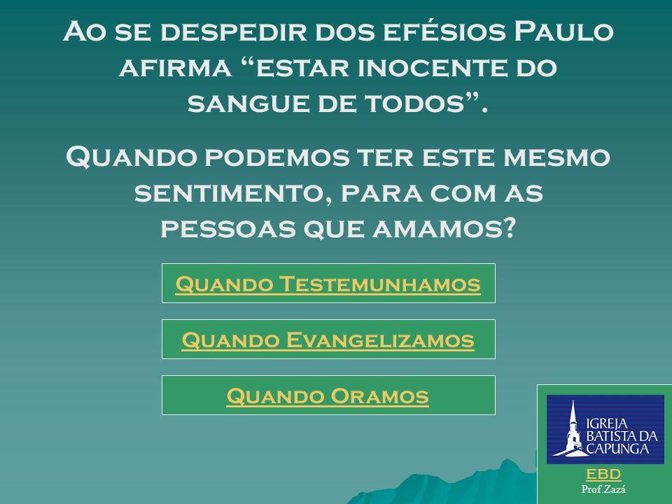 Ao se despedir dos efésios Paulo afirma estar inocente do sangue de todos .