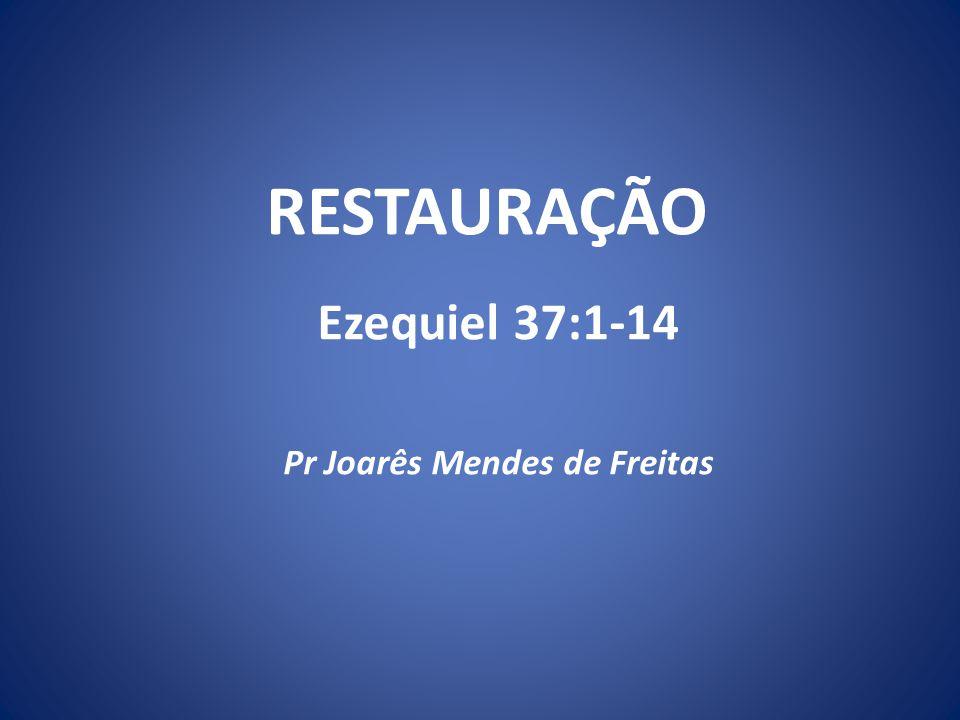 Ezequiel 37:1-14 Pr Joarês Mendes de Freitas