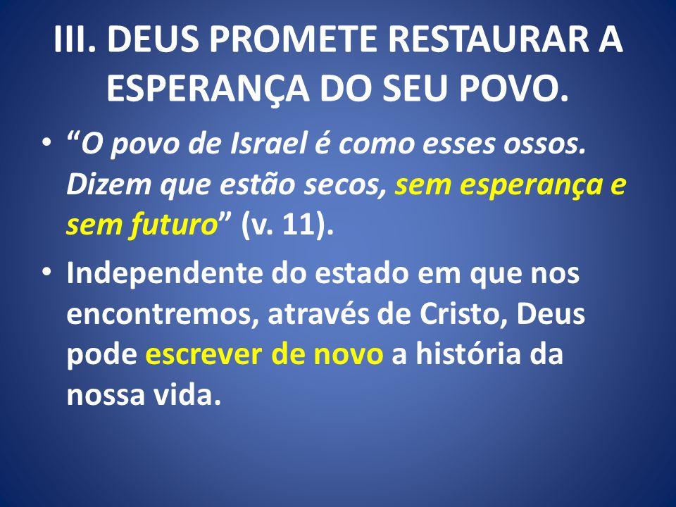 III. DEUS PROMETE RESTAURAR A ESPERANÇA DO SEU POVO.