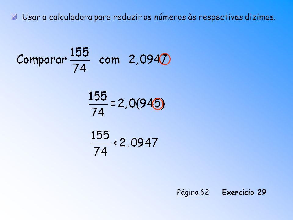 Usar a calculadora para reduzir os números às respectivas dizimas.