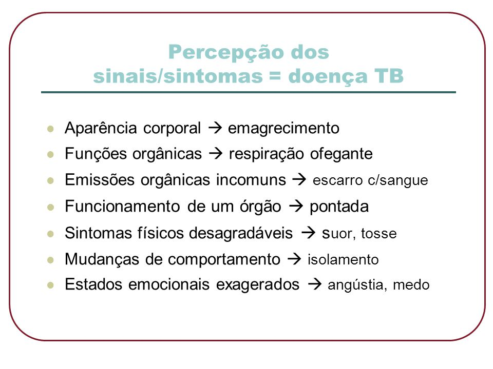 Percepção dos sinais/sintomas = doença TB