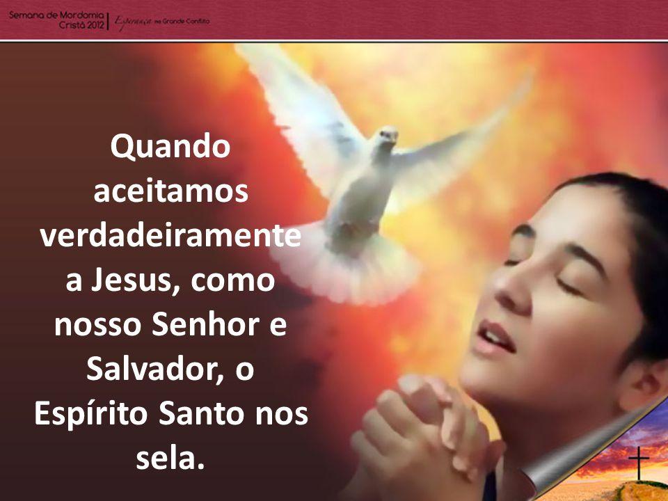 Quando aceitamos verdadeiramente a Jesus, como nosso Senhor e Salvador, o Espírito Santo nos sela.