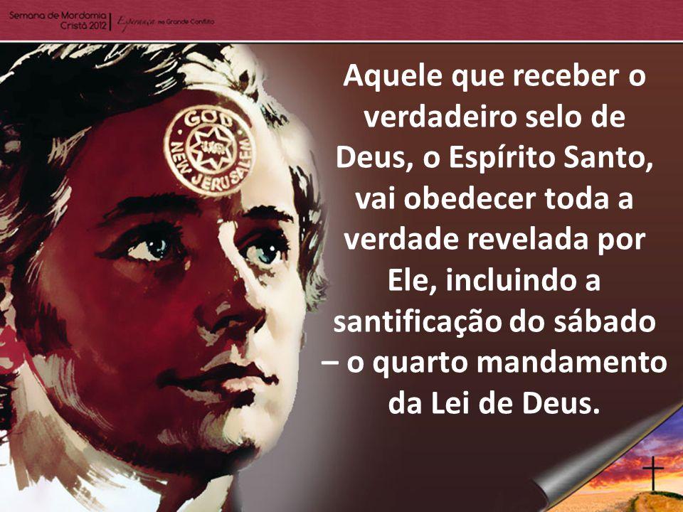 Aquele que receber o verdadeiro selo de Deus, o Espírito Santo, vai obedecer toda a verdade revelada por Ele, incluindo a santificação do sábado – o quarto mandamento da Lei de Deus.