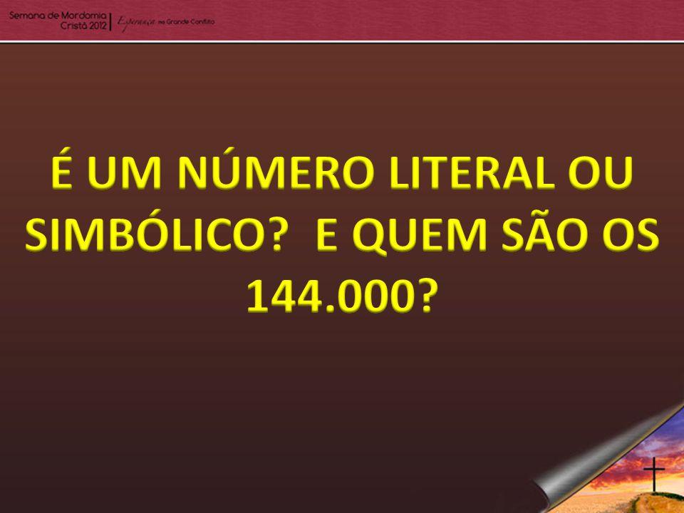 É UM NÚMERO LITERAL OU SIMBÓLICO E QUEM SÃO OS 144.000